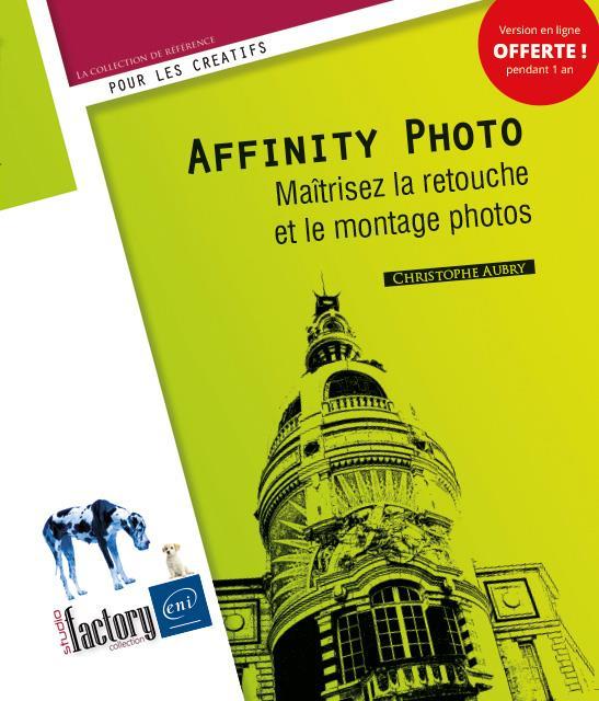 Affinity Photo ; maîtrisez la retouche et le montage photos