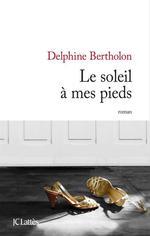 Vente EBooks : Le soleil à mes pieds  - Delphine Bertholon