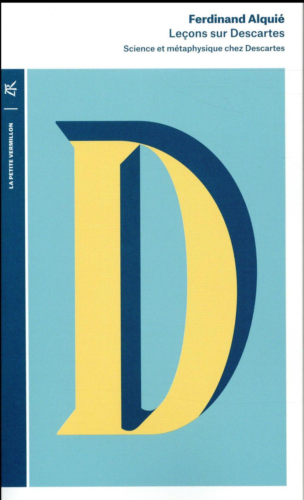Leçons sur Descartes ; science et métaphysique chez Descartes