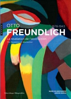 Otto Freundlich, 1878-1943 ; la révélation de l'abstraction ; the revelation of abstraction