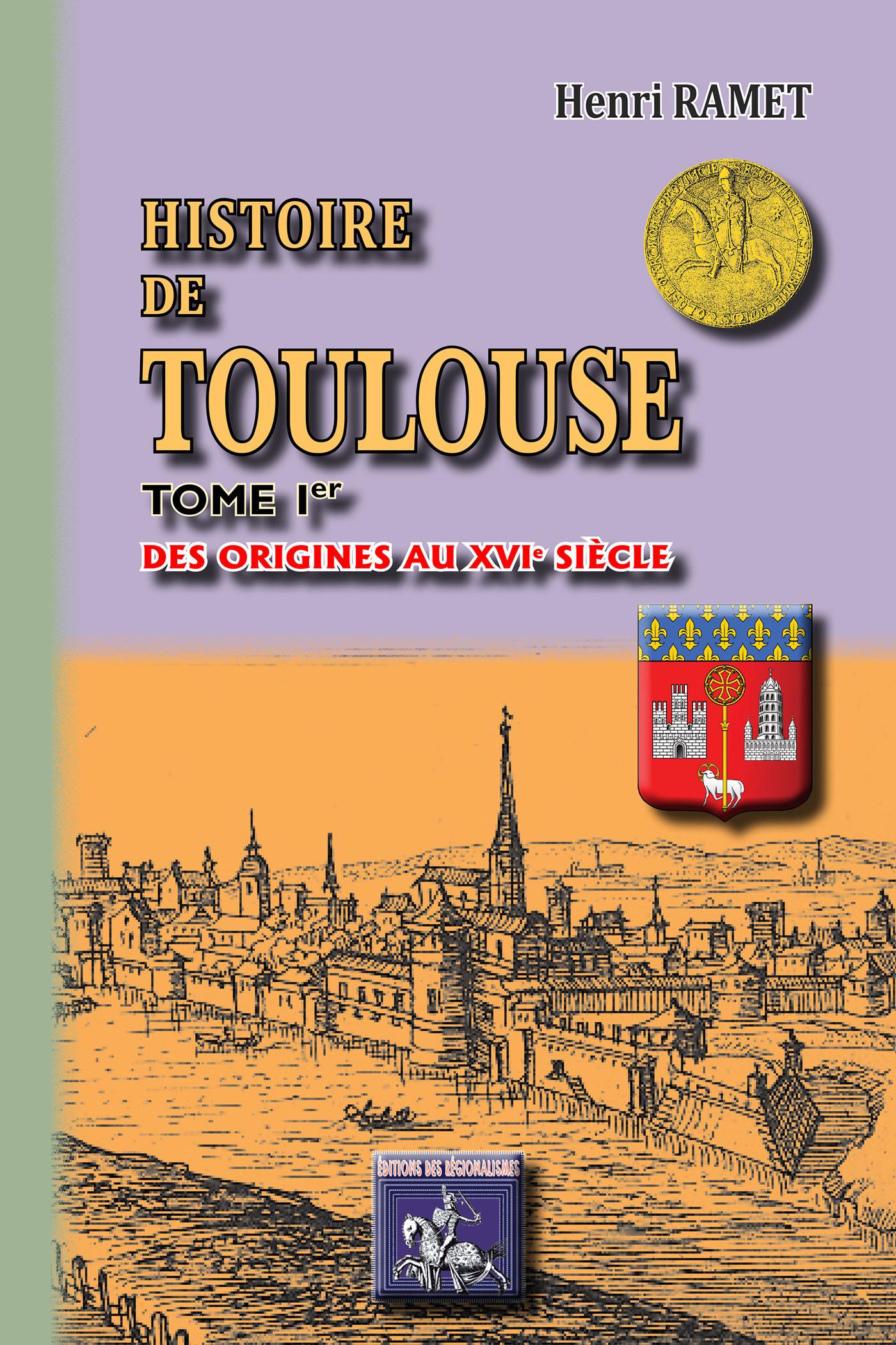 Histoire de Toulouse t.1 ; des origines au XVIe siècle