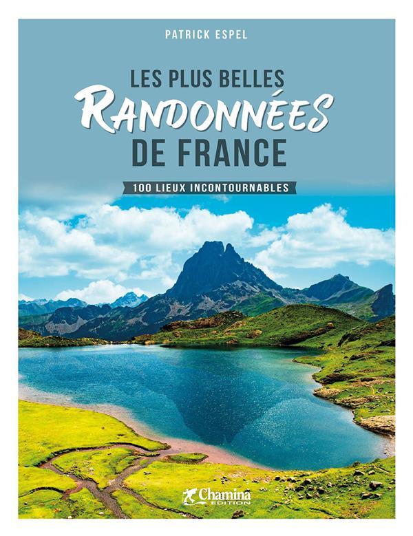Les plus belles randonnees de France ; 100 lieux inconoturnables