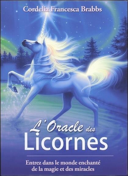L'oracle des licornes ; entrez dans le monde enchanté de la magie et des miracles