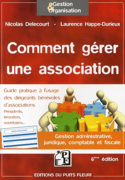Comment Gerer Une Association ; Gestion Administrative, Juridique, Comptable Et Fiscale (6e Edition)