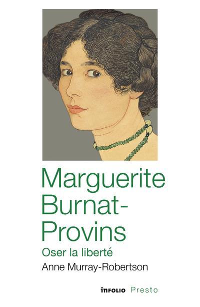 Marguerite Burnat-Provins ; oser la liberté
