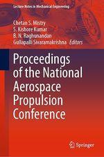Proceedings of the National Aerospace Propulsion Conference  - Chetan S. Mistry - S. Kishore Kumar - B. N. Raghunandan - Gullapalli Sivaramakrishna