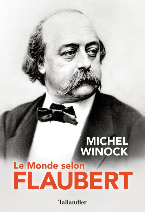 Le monde selon Flaubert : le style, c'est la vie. c'est le sang même de la pensée