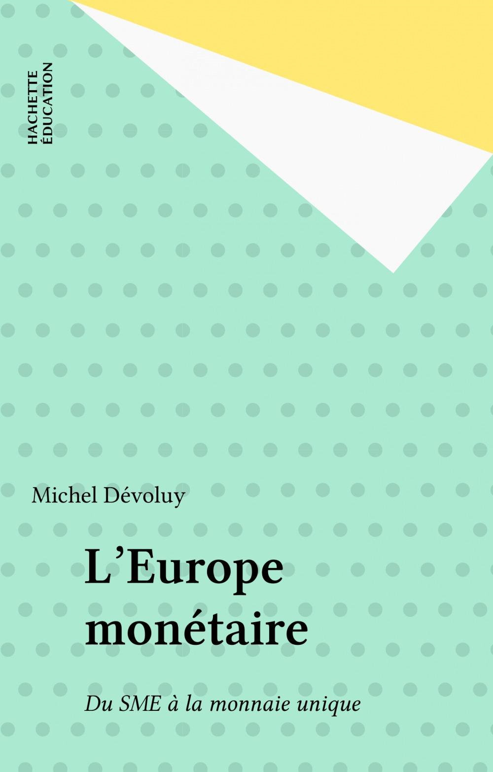 L'europe monetaire ; du sme a la monniae unique
