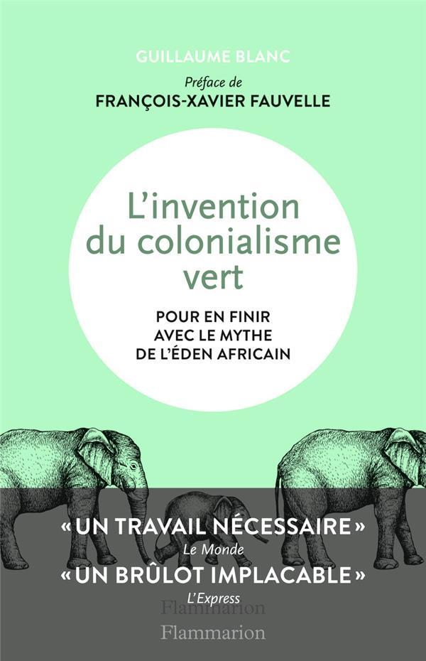 L'invention du colonialisme vert ; pour en finir avec le mythe de l'Eden africain