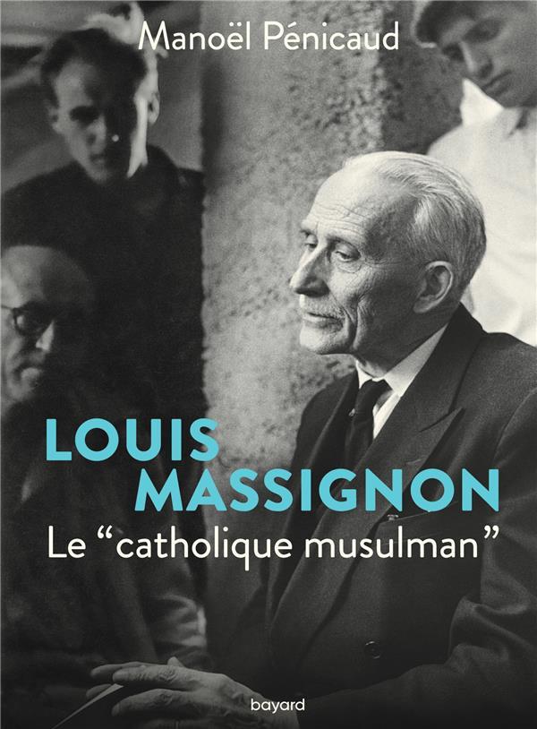 LOUIS MASSIGNON, LE CATHOLIQUE MUSULMAN