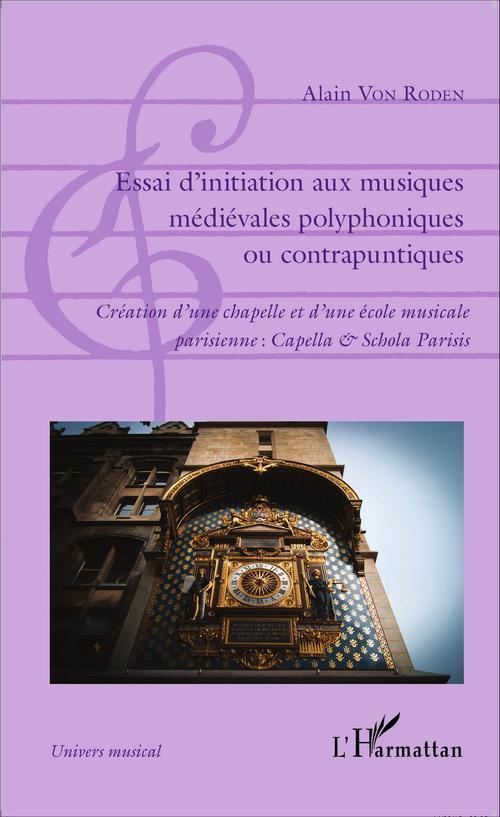 Essai d'initiation aux musiques médiévales polyphoniques ou contrapuntiques ; création d'une chapelle et d'une école musicale parisienne : Capella et Schola Parisis
