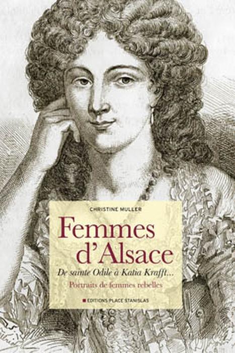 Femmes d'Alsace ; de sainte Odile à Katia Krafft... ; portraits de femmes rebelles