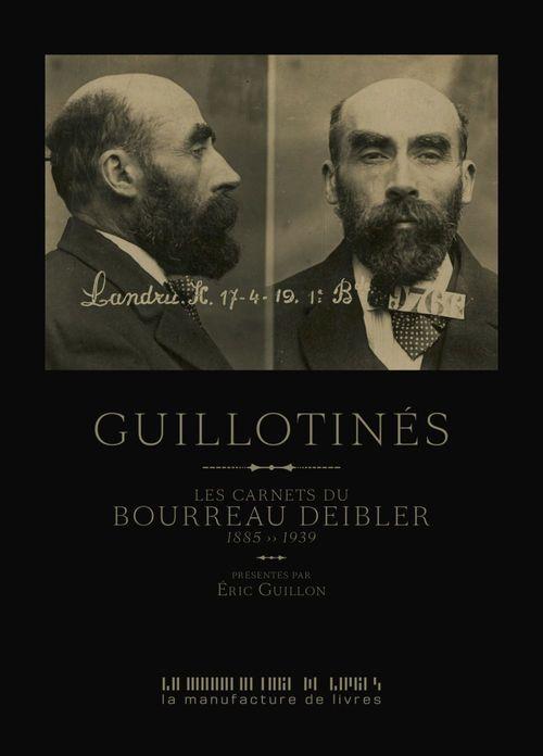 Guillotinés ; les carnets du bourreau Deibler (1885-1939)