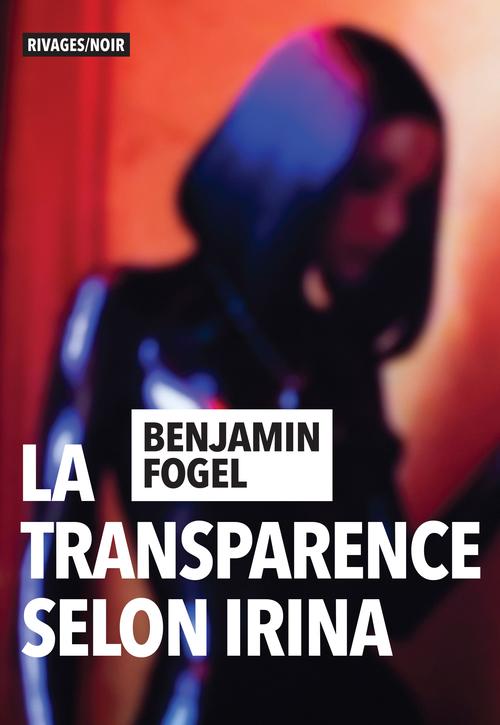 La transparence selon Irina  - Benjamin Fogel