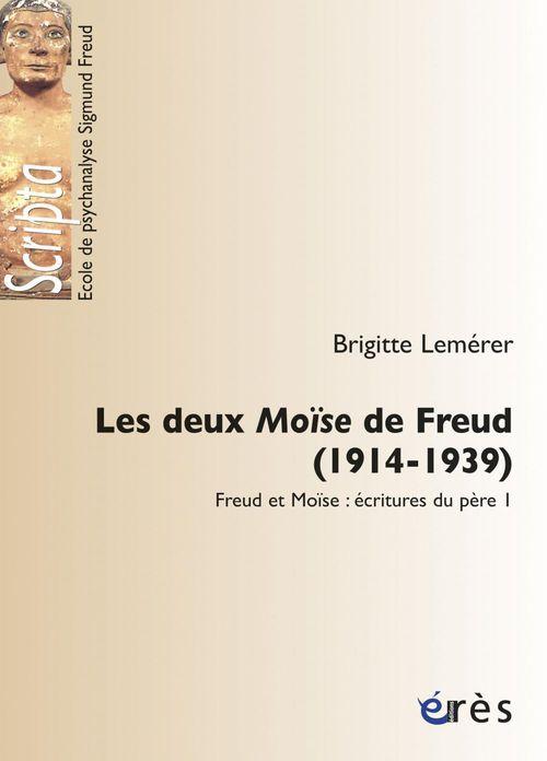 Les deux Moïse de Freud, 1914-1939 ; Freud et Moïse : écritures du père t.1