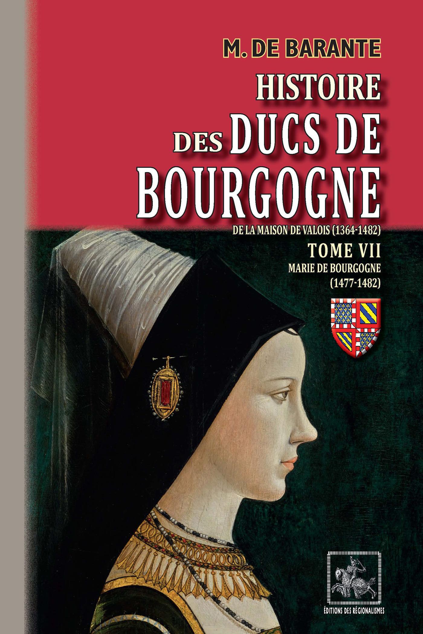 Histoire des ducs de Bourgogne de la maison de Valois (1364-1482) t.7 ; Marie de Bourgogne (1477-1482)