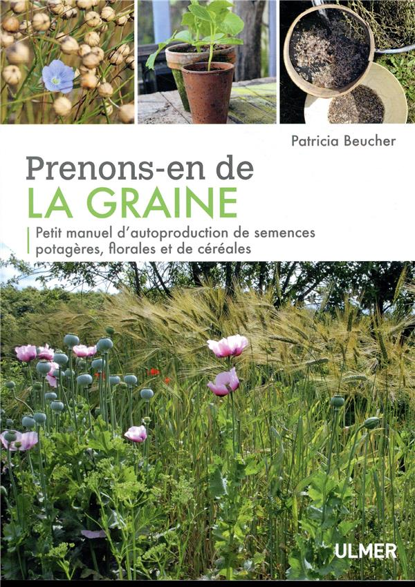 Prenons-en de la graine ; petit manuel d'autoproduction de semences potagères, florales et de céréales