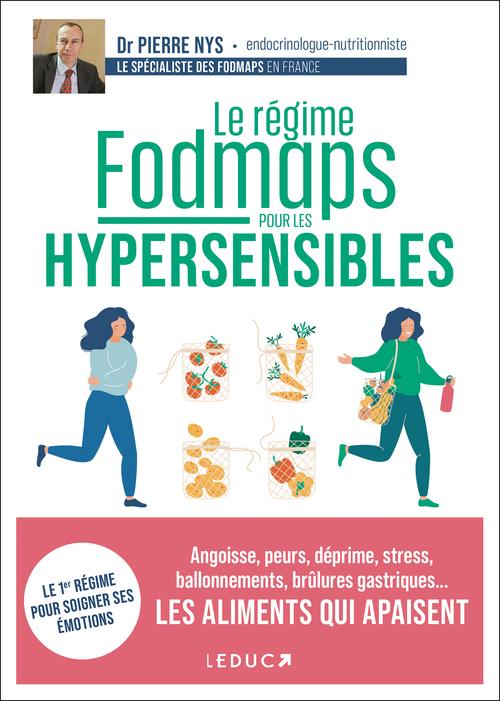 Le régime fodmaps spécial hypersensibles : angoisse, peurs, déprime, stress, ballonnements, brûlures gastriques... les aliments qui apaisent