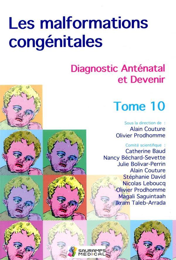 Les malformations congénitales, diagnostic anténatal et devenir t.10
