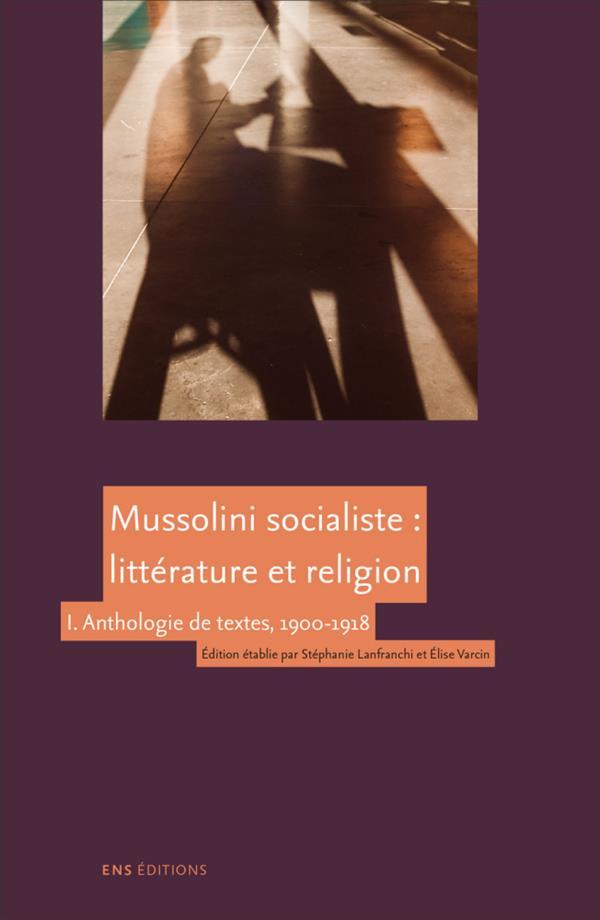Mussolini socialiste : litterature et religion. anthologie de textes,  1900-1918