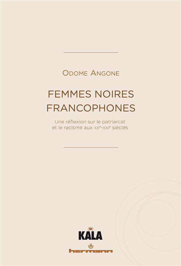 Femmes noires francophones - une reflexion sur le patriarcat et le racisme aux xx-xxie siecles