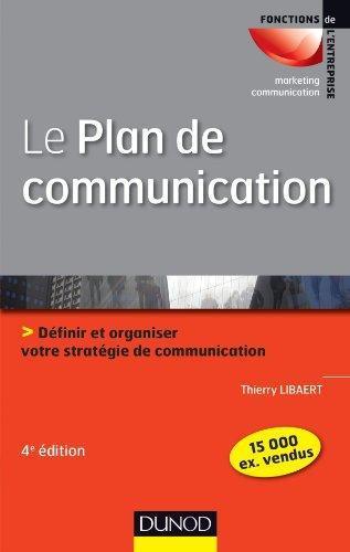 Le Plan De Communication ; Definir Et Organiser Votre Strategie De Communication (4e Edition)