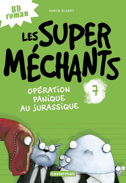 Les super méchants (Tome 7) - Opération panique au Jurassique  - Aaron Blabey