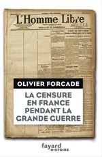 La Censure en France pendant la Grande Guerre  - Olivier Forcade