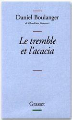 Le tremble et l'acacia  - Daniel Boulanger - de l'Académie Goncourt Daniel Boulanger