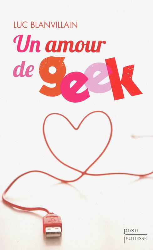 Vente EBooks : Un amour de geek  - Luc BLANVILLAIN