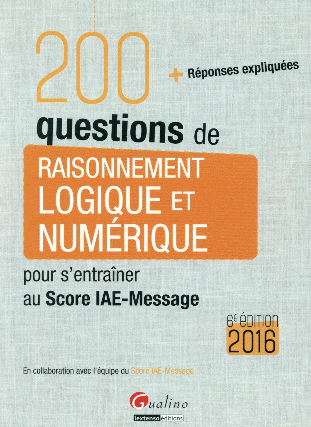 200 questions de raisonnement logique et numérique pour s'entraîner au Score IAE-Message 2016 (6e édition)