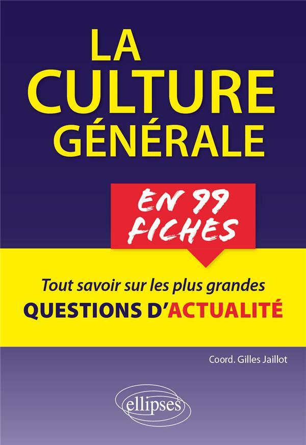 la culture générale en 99 fiches : tout comprendre sur les plus grandes questions contemporaines