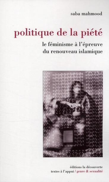 Politique de la piété ; le féminisme à l'épreuve du renouveau islamique