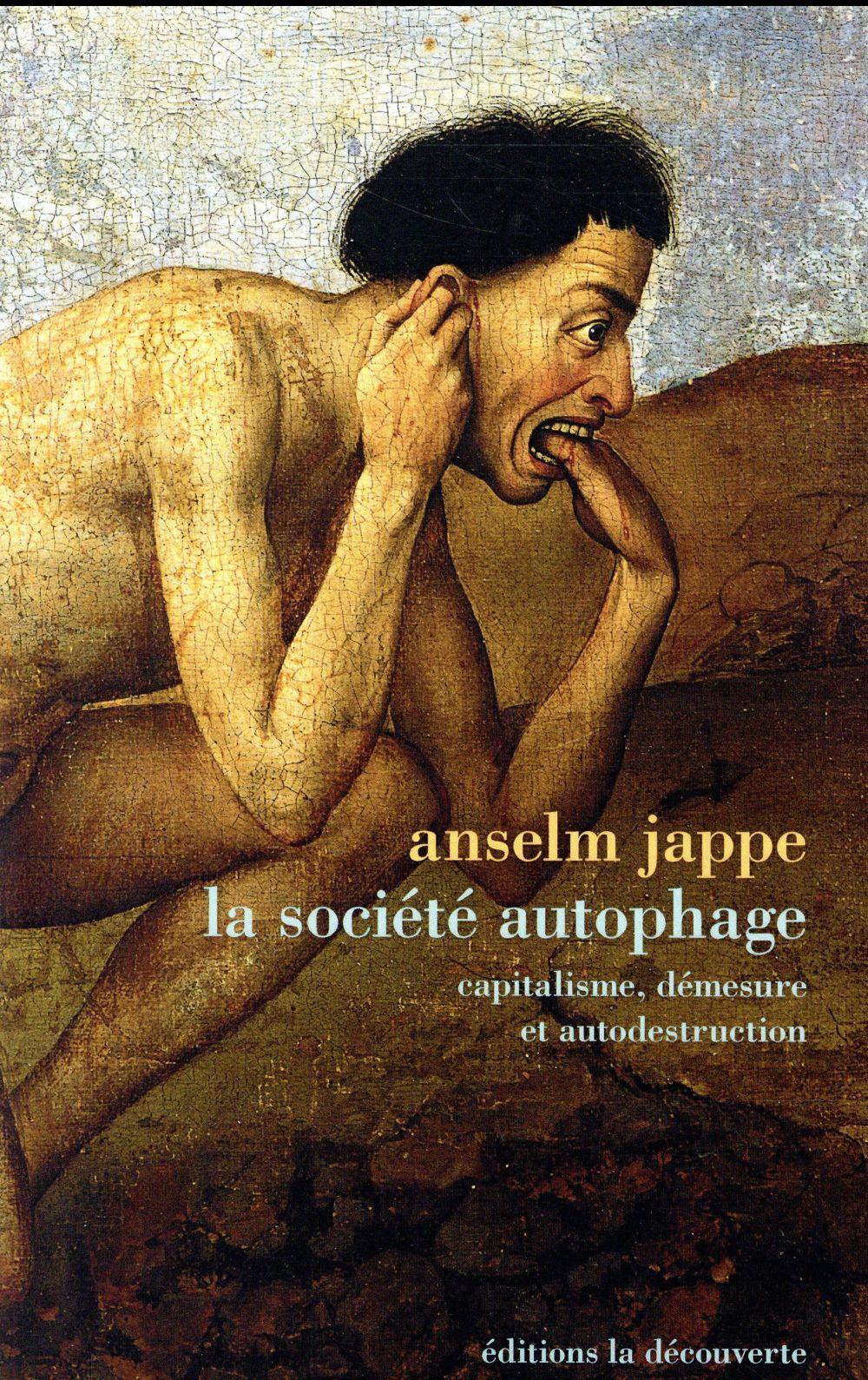 La société autophage ; capitalisme, démesure et autodestruction