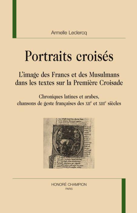 Portraits croisés ; l'image des Francs et des Musulmans dans les textes sur la Première Croisade