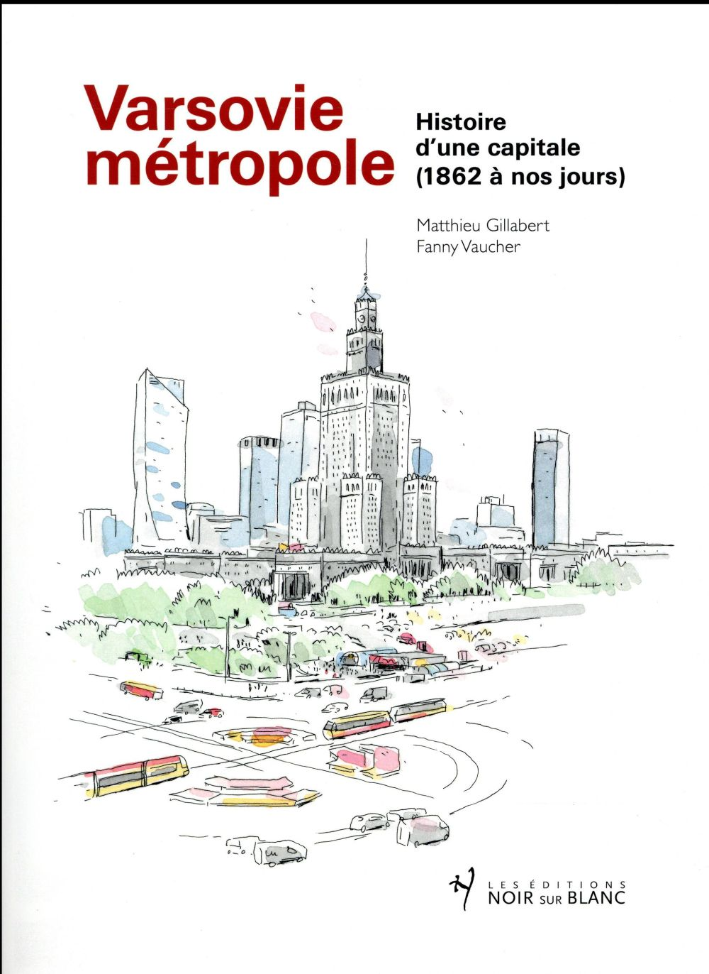 Varsovie métropole ; histoire d'une capitale, 1862-2016
