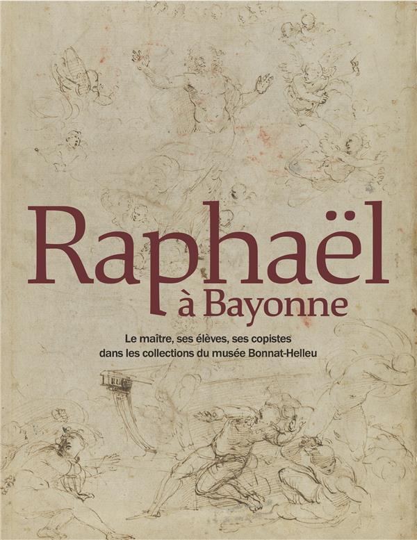 Raphaël à Bayonne ; le maître, ses élèves, ses copistes dans les collections du musée Bonnat-Helleu