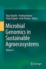 Microbial Genomics in Sustainable Agroecosystems  - Pradeep Kumar - Pooja Tripathi - Amit Kishore - Vijay Tripathi
