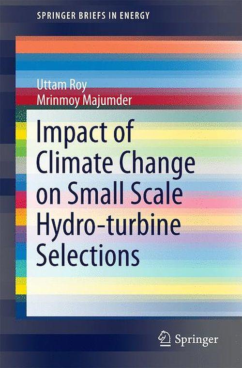 Impact of Climate Change on Small Scale Hydro-turbine Selections  - Uttam Roy  - Mrinmoy Majumder