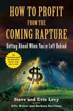 How to Profit From the Coming Rapture  - Steve Levy Evie Levy