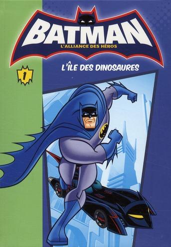 Batman - l'alliance des héros T.1 ; l'île des dinosaures