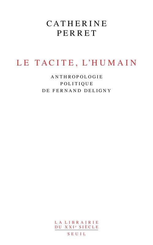 Le tacite, l'humain - anthropologie politique de fernand deligny