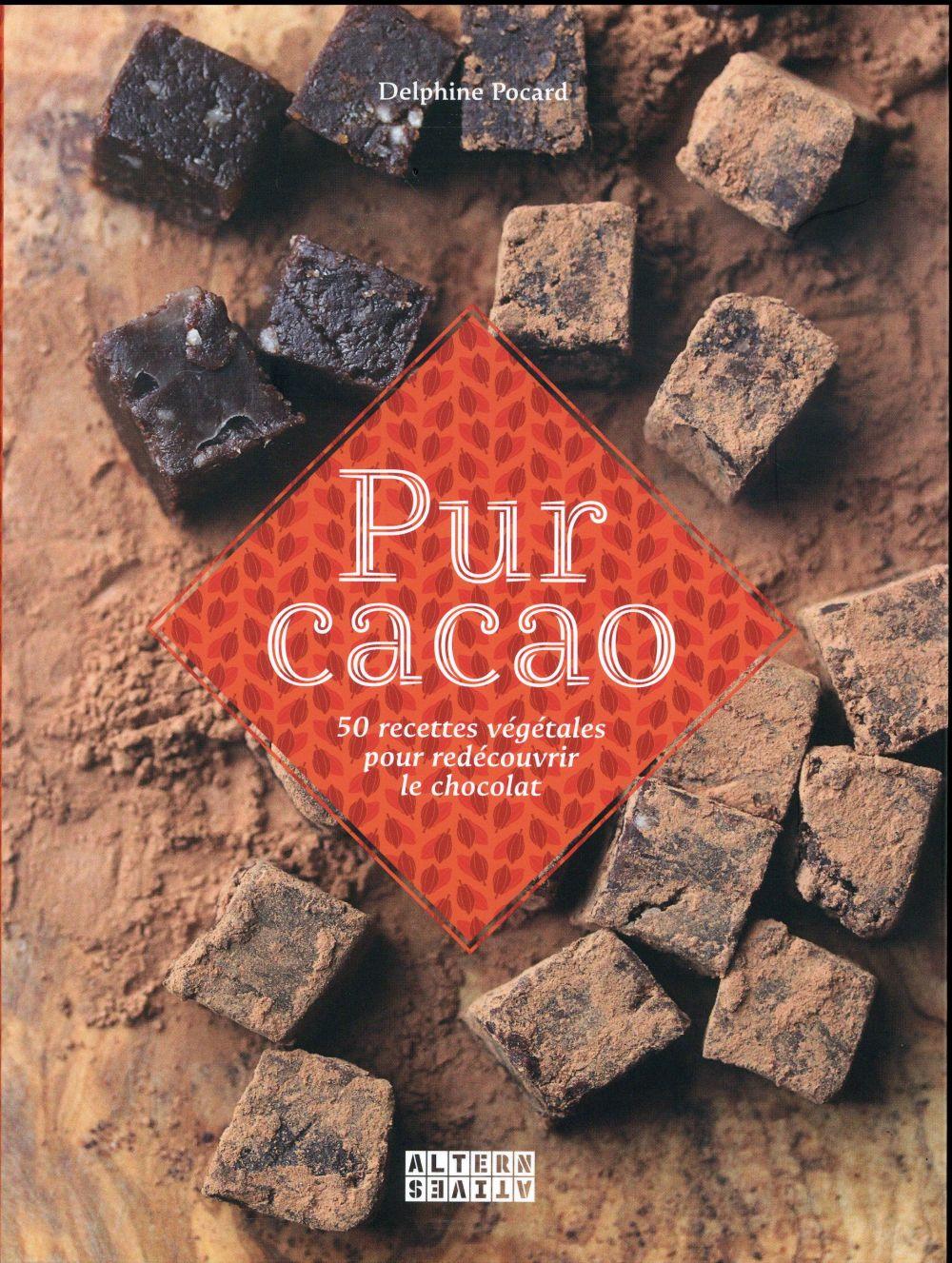 Pur cacao - 50 recettes vegetales pour redecouvrir le chocolat