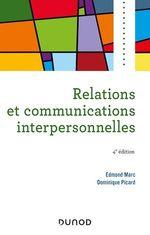Relations et communications interpersonnelles - 4e éd  - Dominique Picard - Edmond Marc