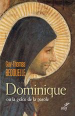 Dominique ou la grâce de la parole  - Guy-Thomas Bedouelle - Guy BEDOUELLE