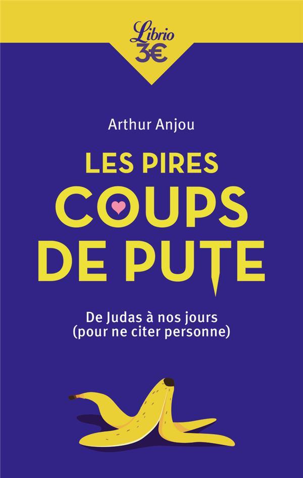 LES PIRES COUPS DE PUTE  -  DE JUDAS A NOS JOURS (POUR NE CITER PERSONNE)