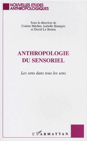 Anthropologie du sensoriel ; le sens dans tous les sens
