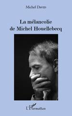 Vente Livre Numérique : La mélancolie de Michel Houellebecq  - Michel David