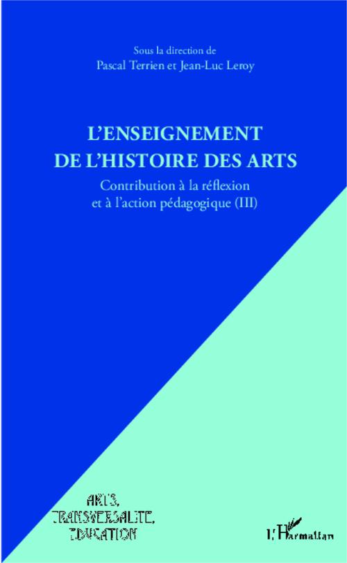 L'enseignement de l'histoire des arts ; contribution à la réfelxion et à l'action pédagogique t.3