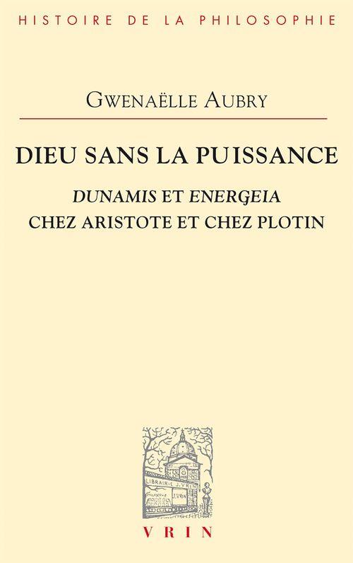 Dieu sans la puissance ; dunamis et energeia chez aristote et chez plotin